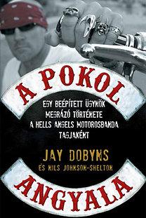 Jay Dobyns: A pokol angyala - Egy beépített ügynök megrázó története a Hells Angels motorosbanda tagjaként