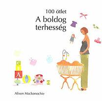 Alison Mackonochie: A boldog terhesség - 100 ötlet sorozat