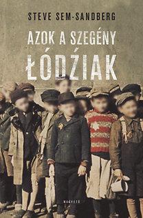 Steve Sem-Sandberg: Azok a szegény Łódźiak