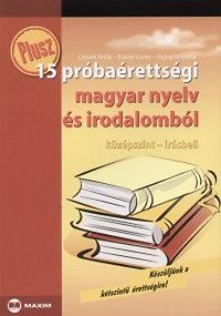 Hajnal Krisztina Erdélyi Eszter: Plusz 15 próbaérettségi magyar nyelv és irodalomból középszint írásbeli
