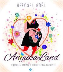 Hercsel Adél: AnyukaLand - Fergeteges bébinapló mókás kedvű szülőknek