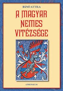 Bánó Attila: A magyar nemes vitézsége