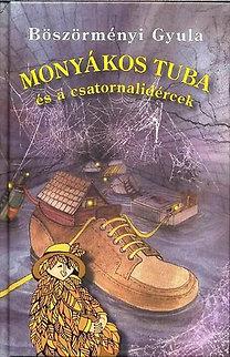 Böszörményi Gyula: Monyákos Tuba és a csatornalidércek