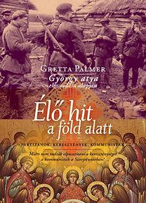 Palmer, Gretta: Élő hit a föld alatt - Partizánok, keresztények, kommunisták