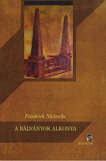 Friedrich Nietzsche: A Bálványok alkonya - Miként filozofálunk a kalapáccsal