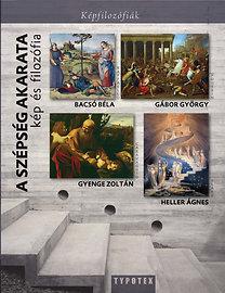 Gábor Gy., Heller Á., Gyenge Zoltán, Bacsó Béla: A szépség akarata - Kép és filozófia