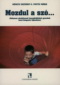 Németh E.-S. Pintye M.: Mozdul a szó... - Súlyosan akadályozott beszédfejlődésű gyerekek korai interaktív fejlesztése