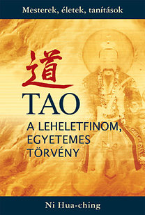 Ni Hua-Ching: Tao - a leheletfinom, egyetemes törvény