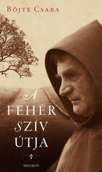Böjte Csaba: A fehér szív útja
