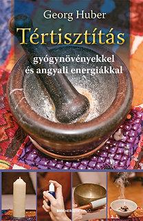 Georg Huber: Tértisztítás gyógynövényekkel és angyali energiákkal