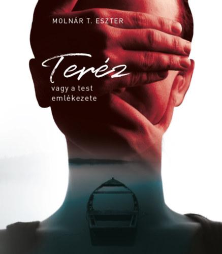Molnár T. Eszter: Teréz, vagy a test emlékezete
