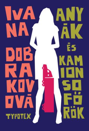 Ivana Dobrakovová: Anyák és kamionsofőrök