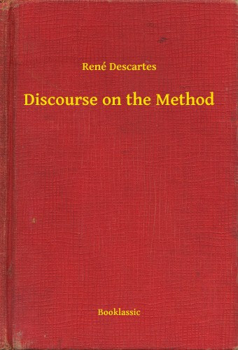 discourse on the method by descartes Discourse on the method english book id: 478 discourse on the method   rené descartes / cartesio (12 books) wikipedia: see this author on wikipedia.