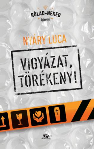 Nyáry Luca: Vigyázat, törékeny!