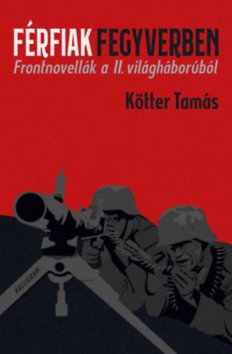 Kötter Tamás: Férfiak fegyverben