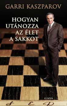 Garri Kaszparov: Hogyan utánozza az élet a sakkot
