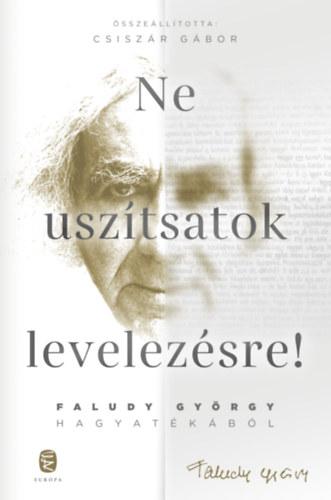 Faludy György: Ne uszítsatok levelezésre!