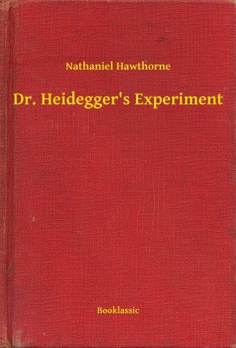 dr heidegger s experiment nathaniel hawthorne Nathaniel hawthorne's dr heidegger's experiment dr heidegger's experiment deals with two of hawthorne's favourite themes: the consequences of tampering.