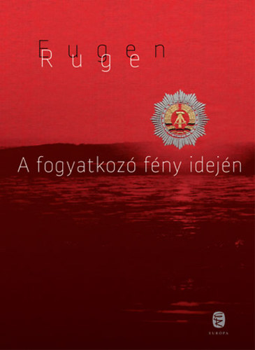Eugen Ruge: A fogyatkozó fény idején