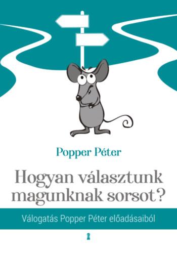 Popper Péter: Hogyan választunk magunknak sorsot?