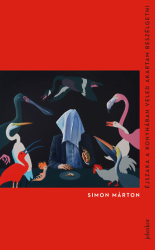 Simon Márton: Éjszaka a konyhában veled akartam beszélgetni