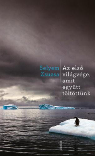 Selyem Zsuzsa: Az első világvége, amit együtt töltöttünk