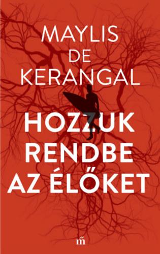 Maylis De Kerangal: Hozzuk rendbe az élőket