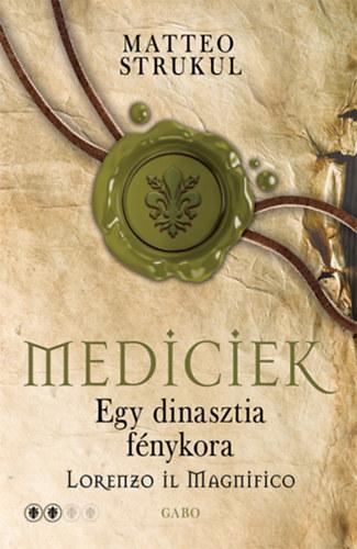 Matteo Strukul: Mediciek - Egy dinasztia fénykora - Lorenzo il Magnifico