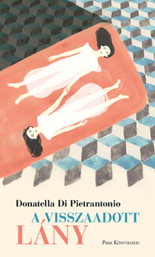 Donatella Di Pietrantonio: A visszaadott lány