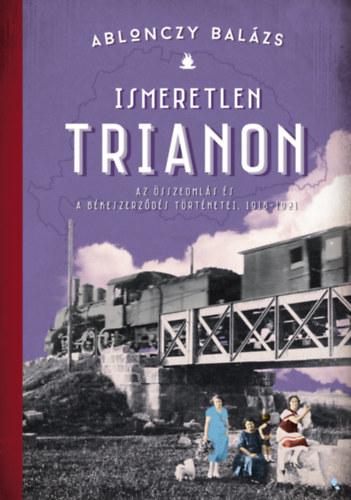 Ablonczy Balázs: Ismeretlen Trianon