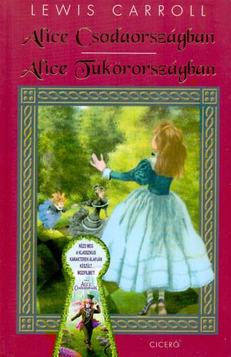Lewis Carroll: Alice Csodaországban - Alice Tükörországban