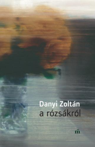 Danyi Zoltán: A rózsákról