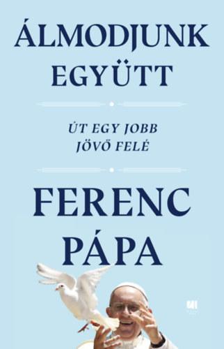 Ferenc pápa: Álmodjunk együtt