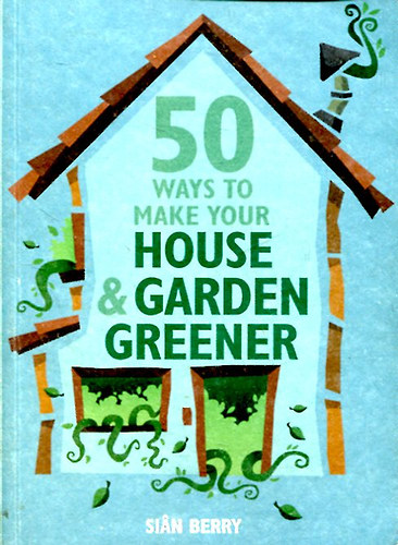 sian berry 50 ways to make your house garden greener