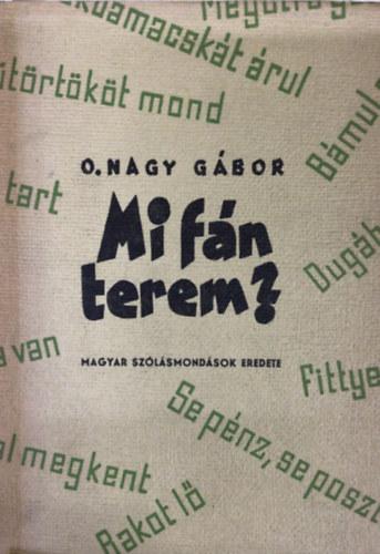 O. Nagy Gábor: Mi fán terem? - Magyar szólásmondások eredete | bookline