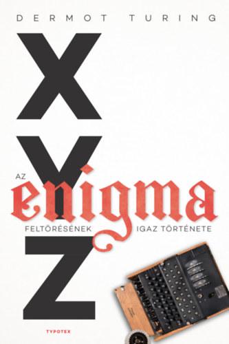 Dermot Turing: X, Y, Z - az Enigma feltörésének igaz története