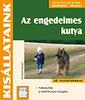 Annegret Bangert: Az engedelmes kutya - Kisállataink gondozása, ápolása