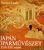Ferenczy László: Japán iparművészet - XVII-XIX. század
