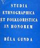 Béla Gunda: Studia ethnographica et folkloristica in honorem