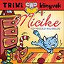 Lévay Erzsébet: Micike - Egy kiscica kalandjai - Trixi könyvek