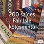 Mary Jane Mucklestone: 200 színes Fair Isle kötésminta - Mintagyűjtemény