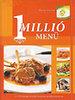 1 millió menü - Előételek, főfogások, desszertek
