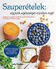 Kelly Pfeiffer: Szuperételek: együnk egészséget minden nap! - Gyors és egyszerű receptek 10 ismert szuperételből