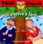 Hull a szilva a fáról... - Népdalok gyerekeknek - Trixi Könyvek