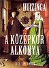Johan Huizinga: A Középkor alkonya