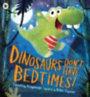 Knapman, Timothy: Dinosaurs Don't Have Bedtimes
