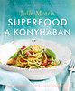Julie Morris: Superfood a konyhában - Ételek a természet legcsodálatosabb élelmiszereiből