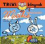 Lévay Erzsébet: Micike barátkozik - Egy kiscica húsvéti kalandjai - Trixi Könyvek