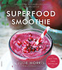 Julie Morris: Superfood smoothie - 100 ízletes és energiát adó ital receptje