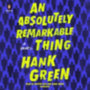 Green, Hank: An Absolutely Remarkable Thing